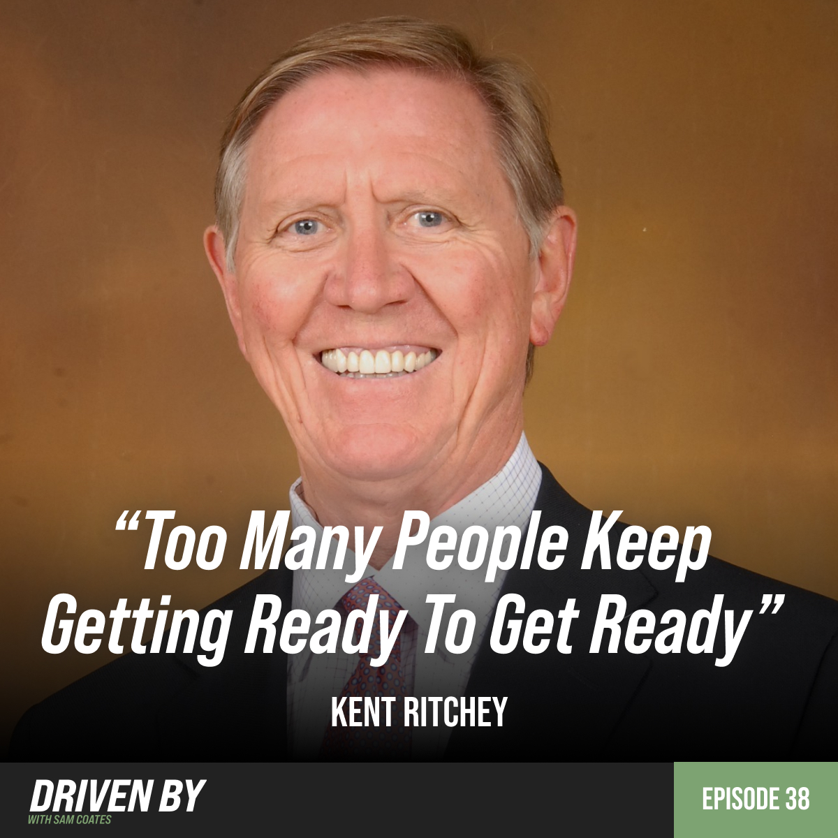 """38. """"Too Many People Keep Getting Ready To Get Ready"""" with Kent Ritchey"""