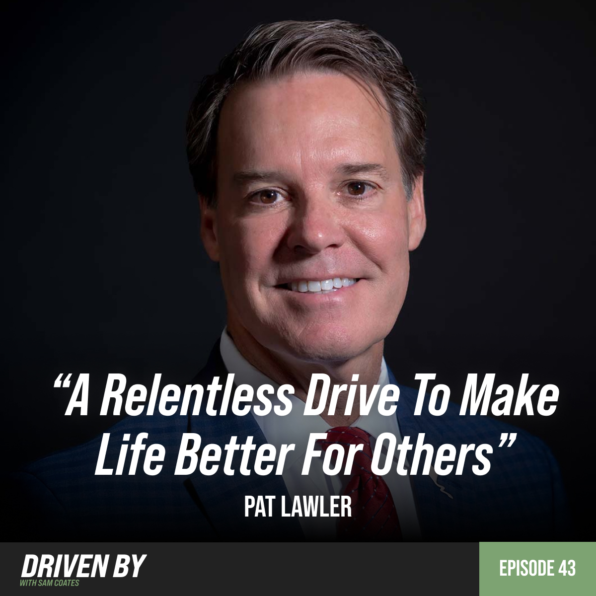 """43. """"A Relentless Drive To Make Life Better For Others"""" with Pat Lawler"""