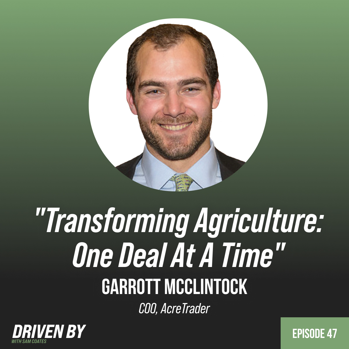 47. Transforming Agriculture: One Deal At A Time with Garrott McClintock