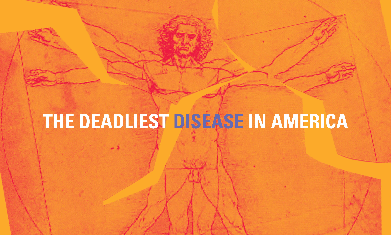 The Deadliest Disease in America