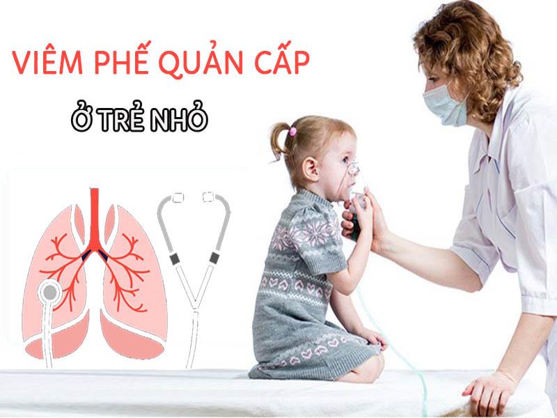 Viêm phế quản cấp ở trẻ em: Triệu chứng cha mẹ cảnh giác để điều trị kịp thời