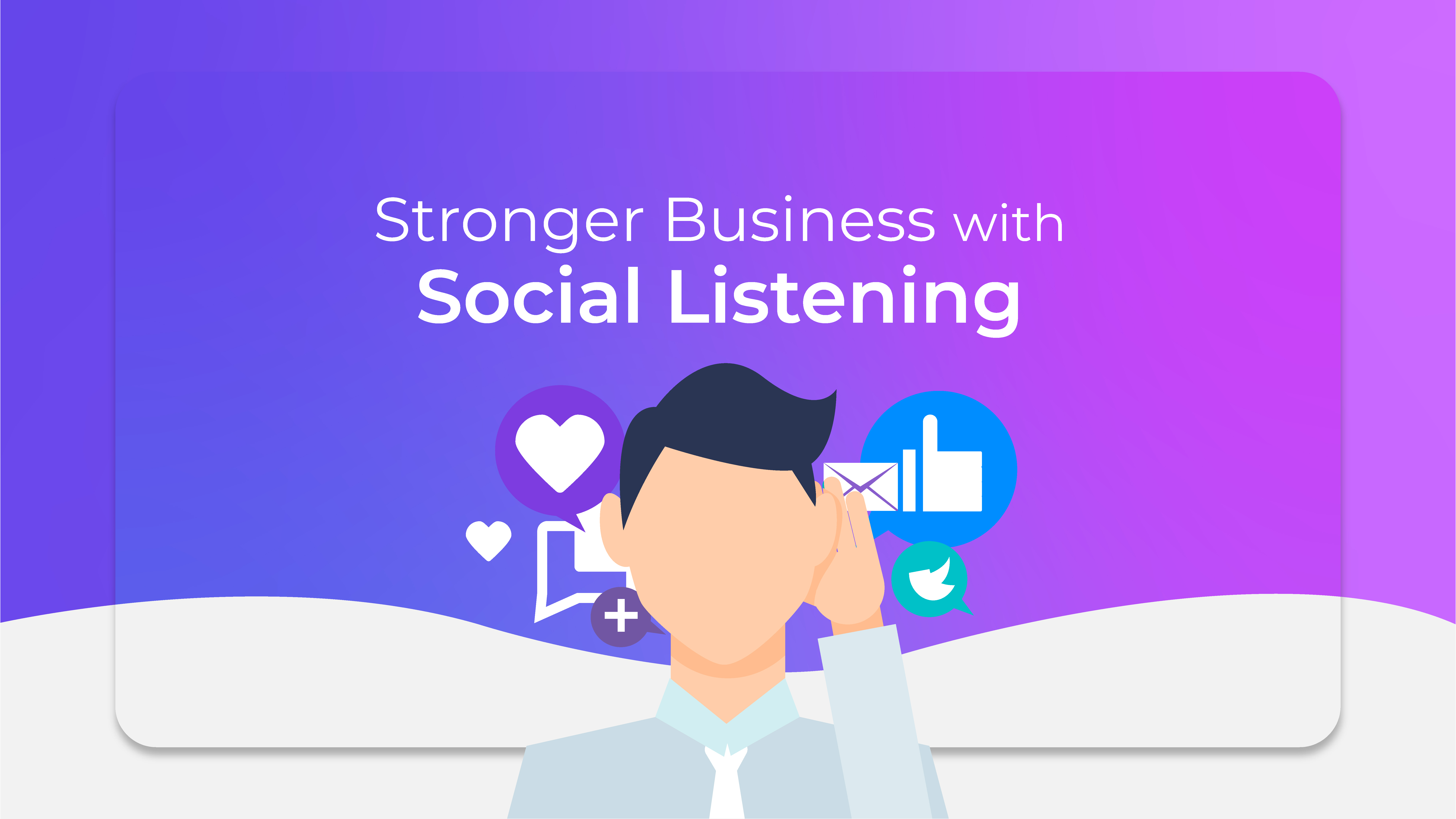 How to Build A Stronger Business with Social Listening
