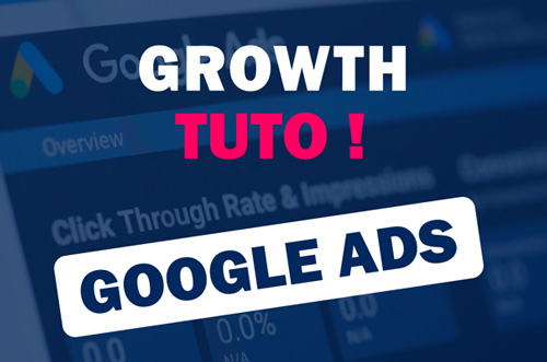 Growth Tuto - Google Ads - Comment ça fonctionne ?
