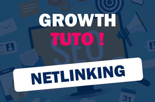Growth Tuto - Netlinking en SEO - Comment ça fonctionne ?