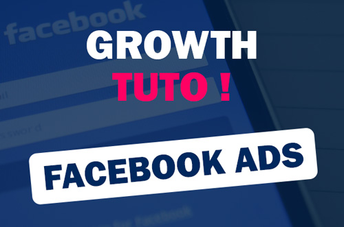 Growth Tuto - Facebook Ads - Comment ça fonctionne ?