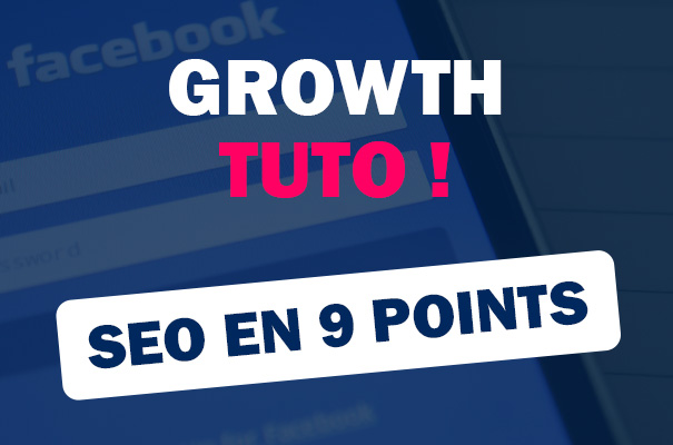Growth Tuto - SEO - Comment l'optimiser en 9 points