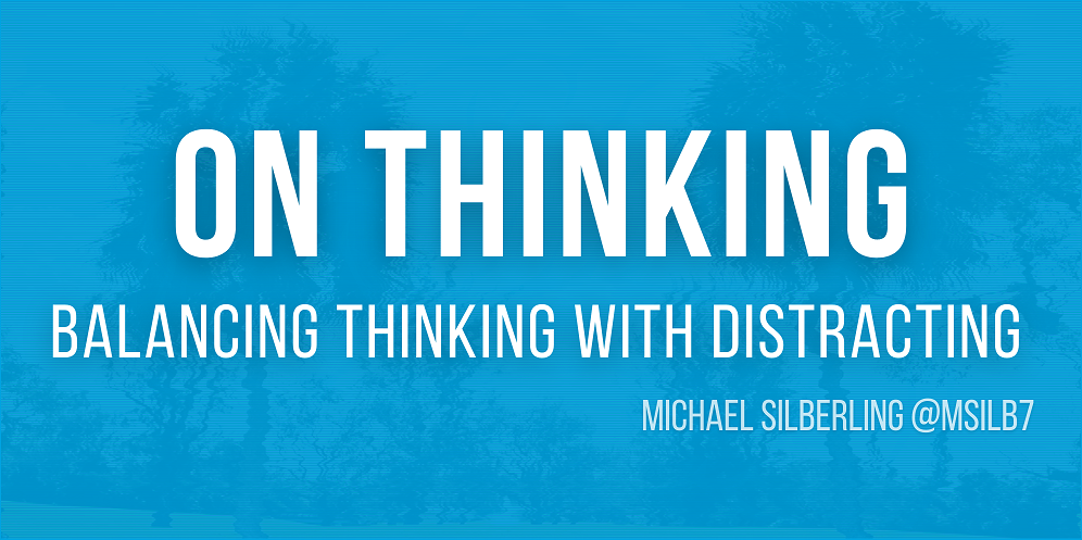 On Thinking - Balancing Thinking with Distracting