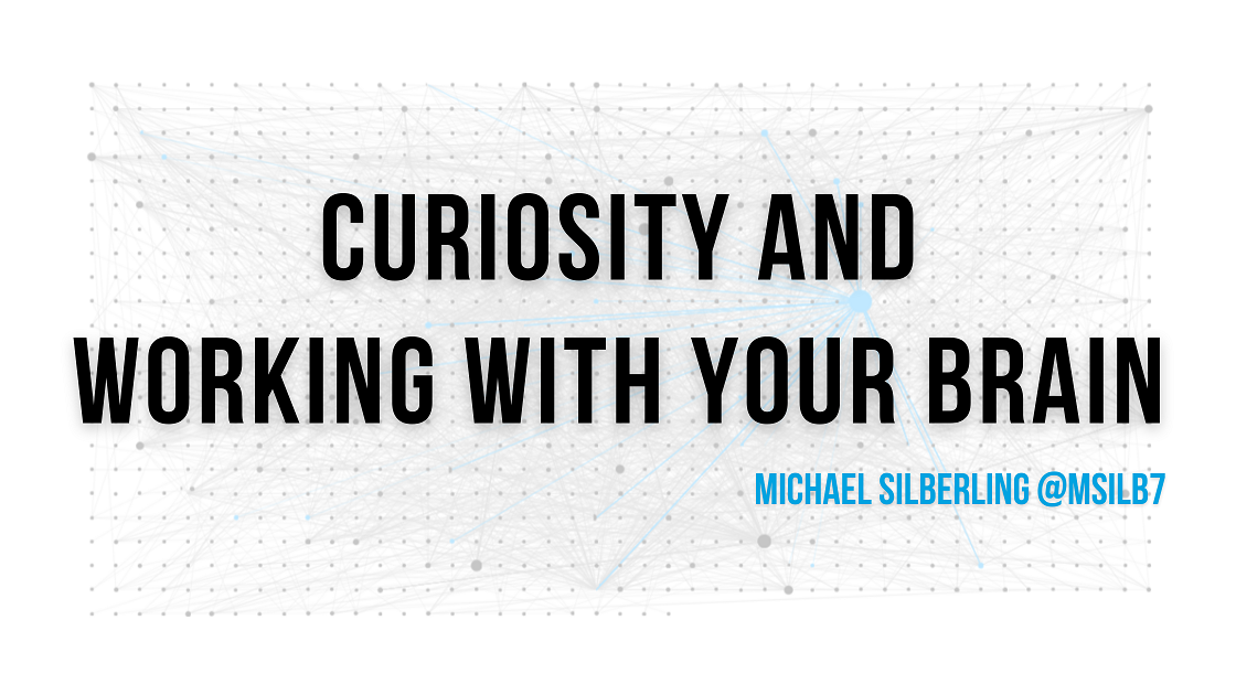 Curiosity and Working With Your Brain