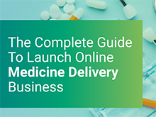The Complete Guide To Launch Online Medicine Delivery Business