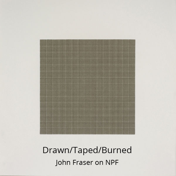 Drawn Taped Burned - John Fraser on NPF