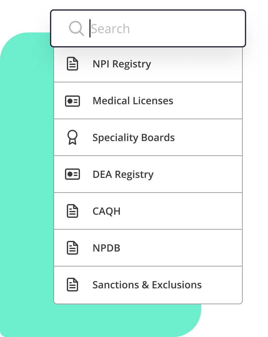 Verifiable primary source list. NPI, Medical licenses, Specialty boards, DEA registry, CAQH, NPDB, Sanctions & Exlusions