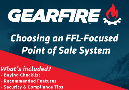 Gearfire's Guide to Choosing an FFL-Focused Point-of-Sale System