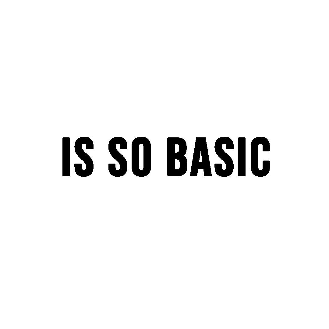IS SO BASIC