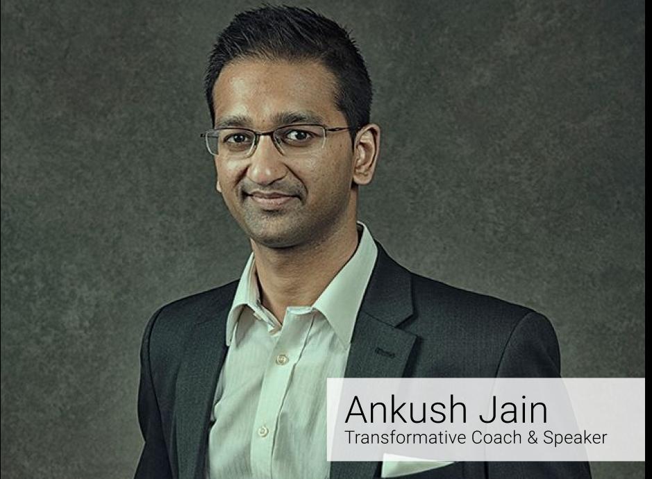Ankush Jain- Transformative Coach & Speaker