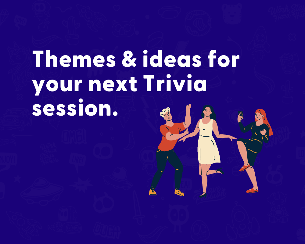 Custom Trivia categories: Themes & ideas for your next session.