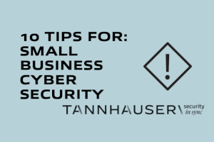 10 Tips for Small Business Cyber Security
