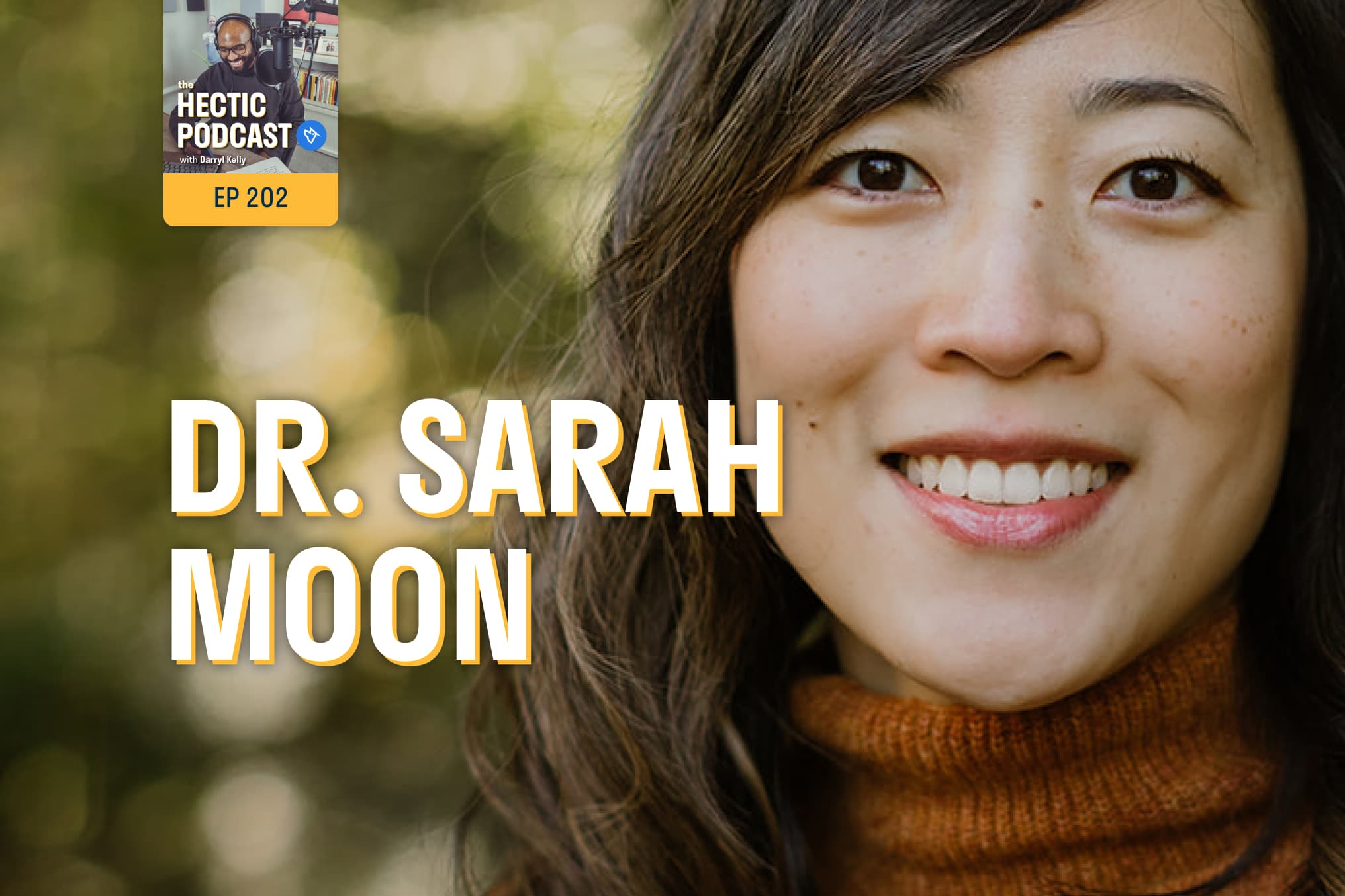 The Hectic Podcast: Dr. Sarah Moon