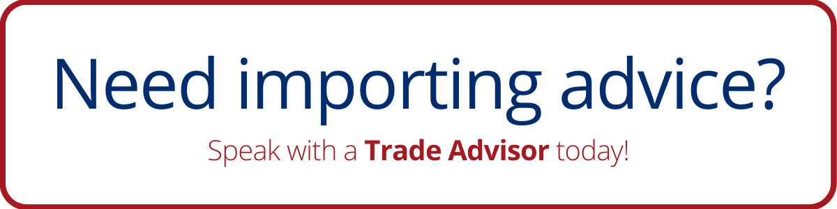 Need importing advice? Speak with a trade advisor today!