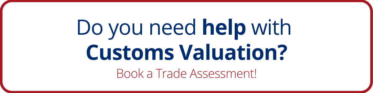 Do you need help with Customs Valuation? Book a Trade Assessment!