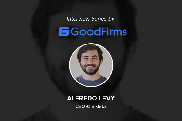 Interview with Alfredo Levy, CEO of Bixlabs, by Goodfirms