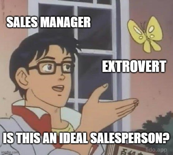 "Meme of man looking at butterfly with caption ""Extrovert"" and subtitle ""Is this an ideal salesperson?"""