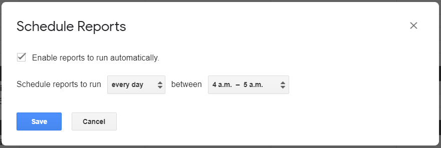 Schedule reports pop-up window. Enable reports to run automatically checked. Scheduled everyday between 4 Am to 5 AM.