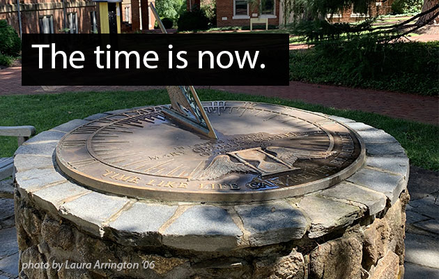 """a photograph of the campus sundial with overlaid text that reads """"The time is now."""""""