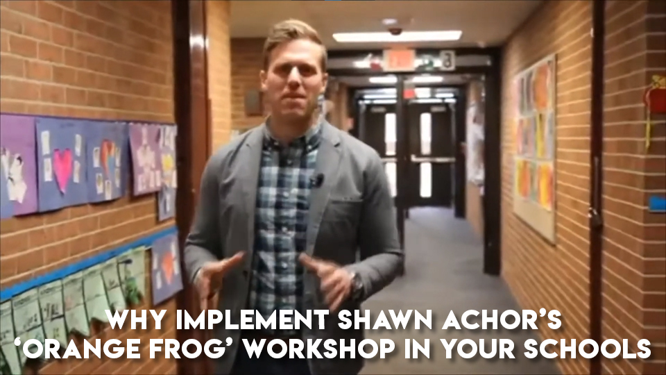 Why Implement Shawn Achor's 'Orange Frog' Workshop in your Schools