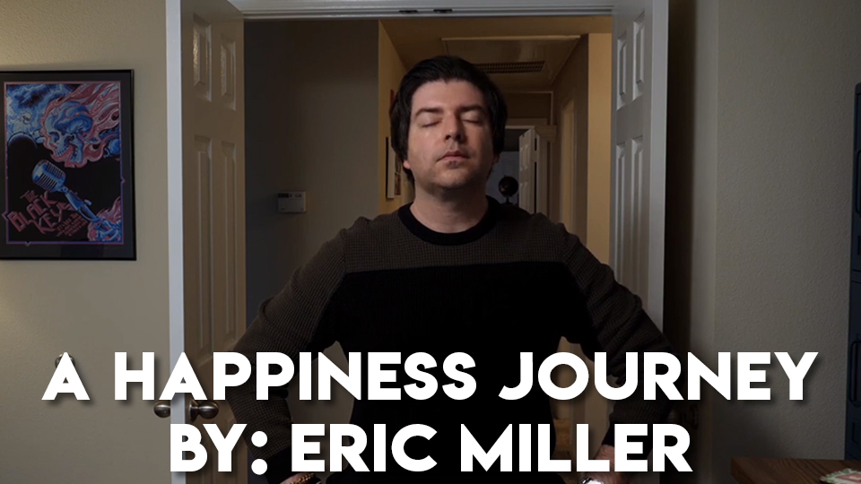 A Happiness Journey by: Eric Miller