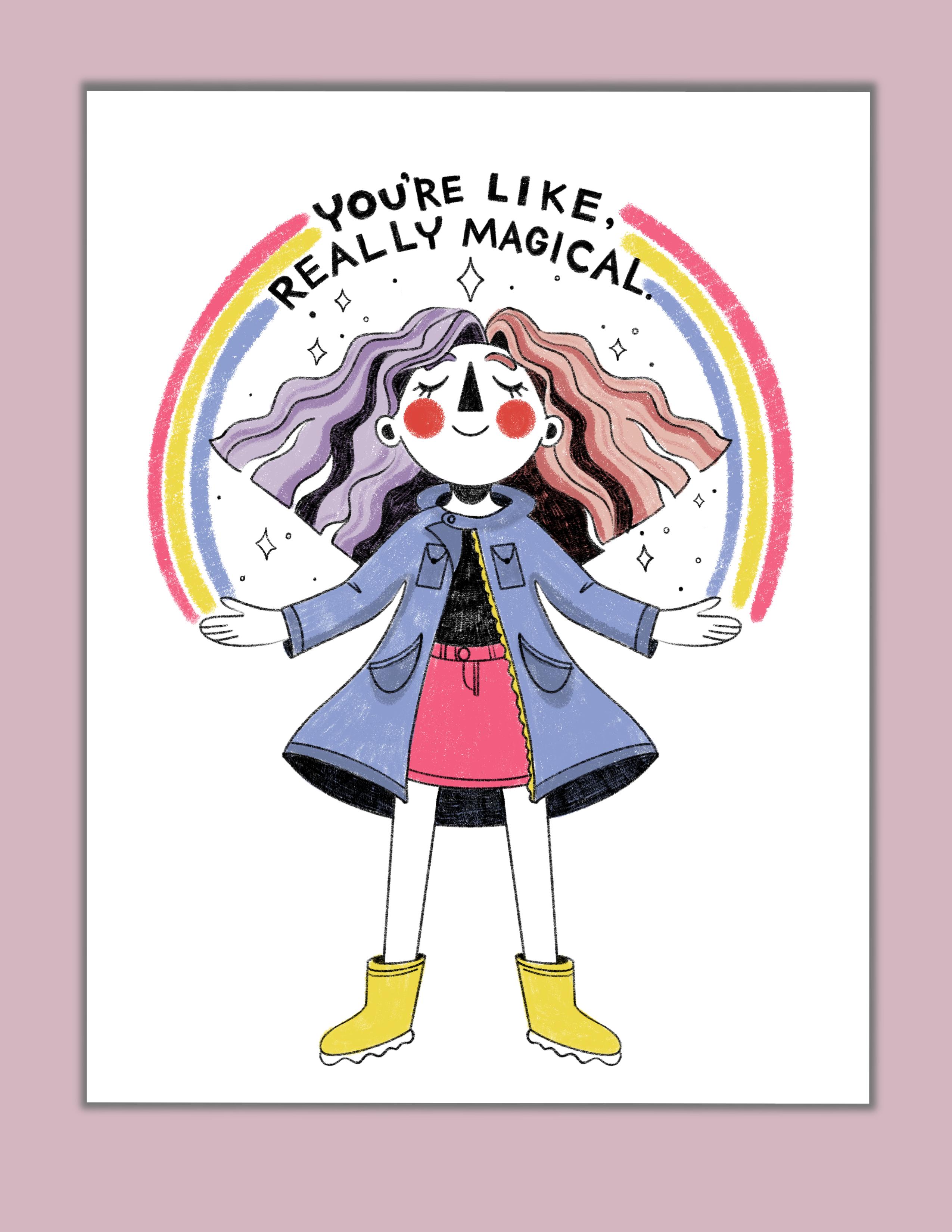 """You're Like, Really Magical"" print"