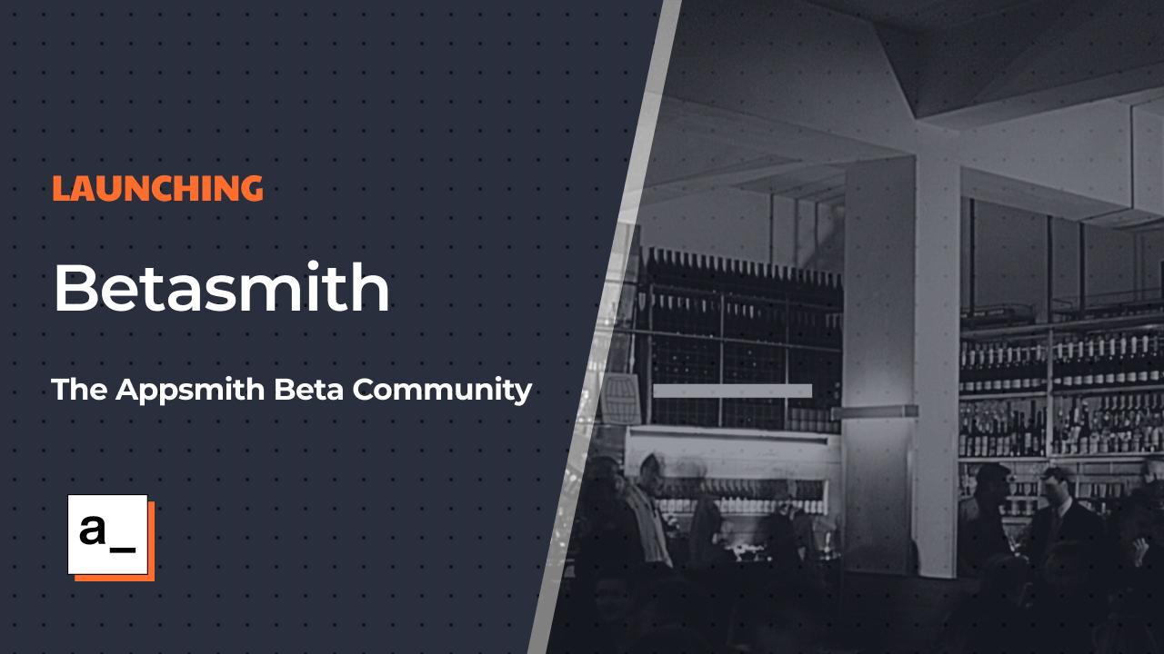 Launching Betasmith: The Appsmith Beta Community