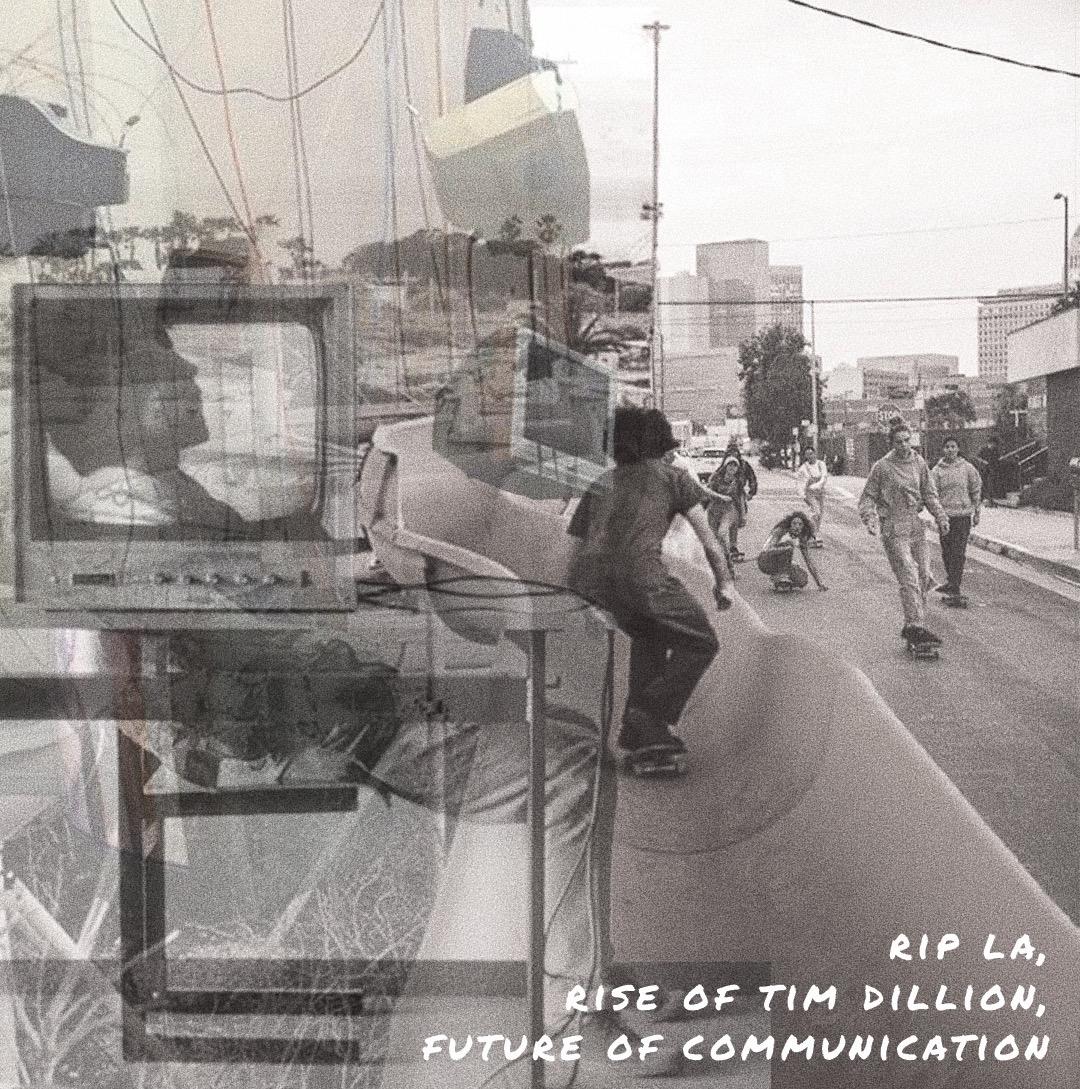 RIP LA, Rise of Tim Dillion, Future of Communication