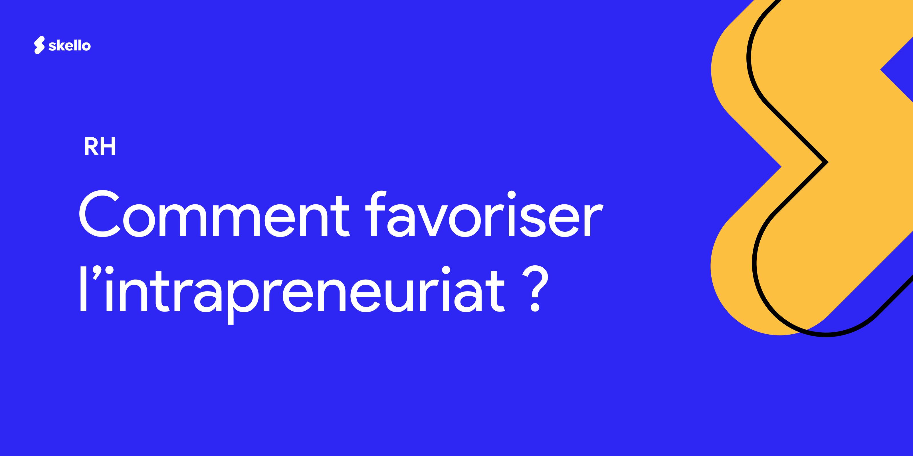 Comment favoriser l'intrapreneuriat dans son établissement ?