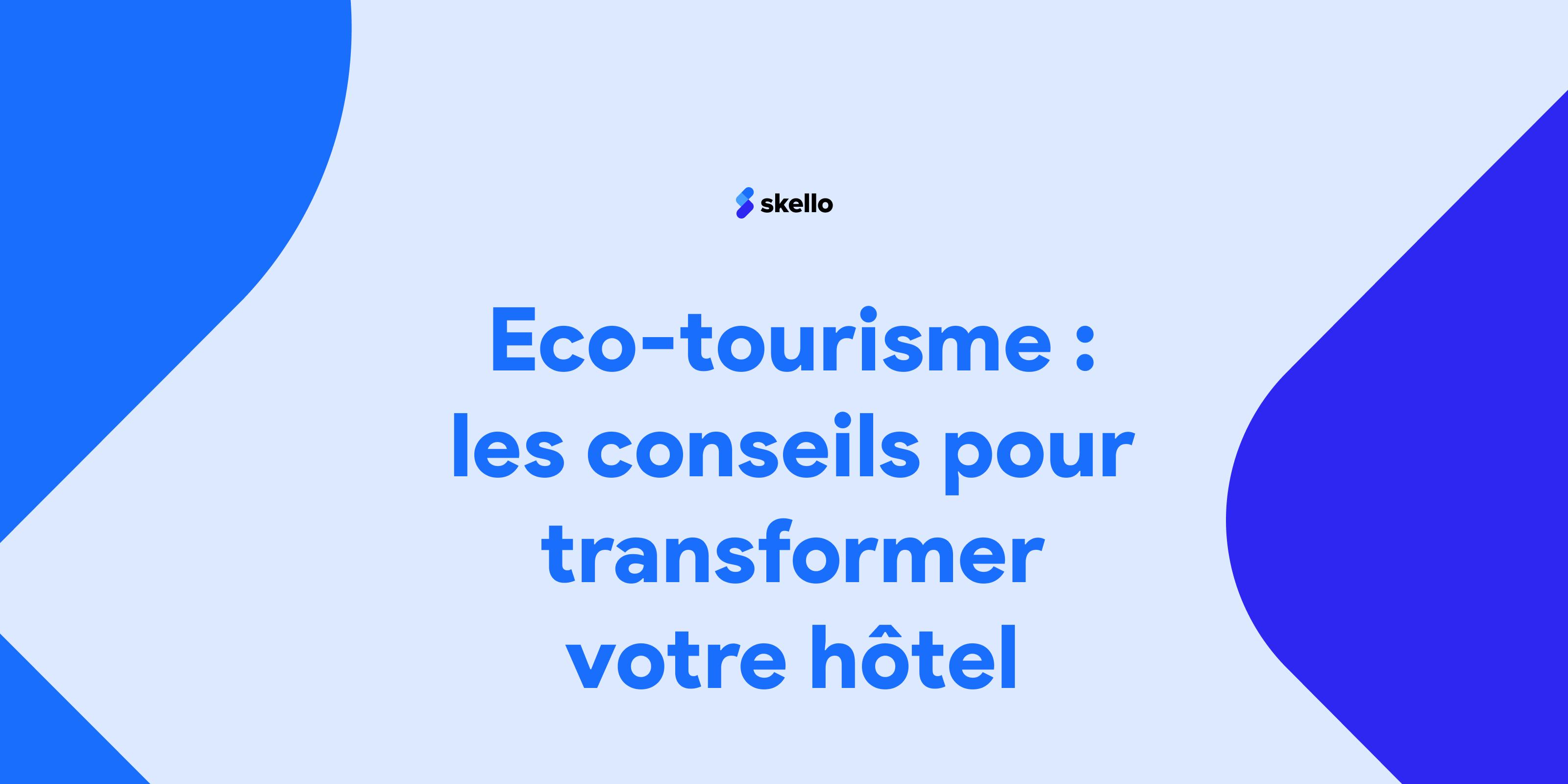 Eco-tourisme: les conseils pour transformer votre hôtel.