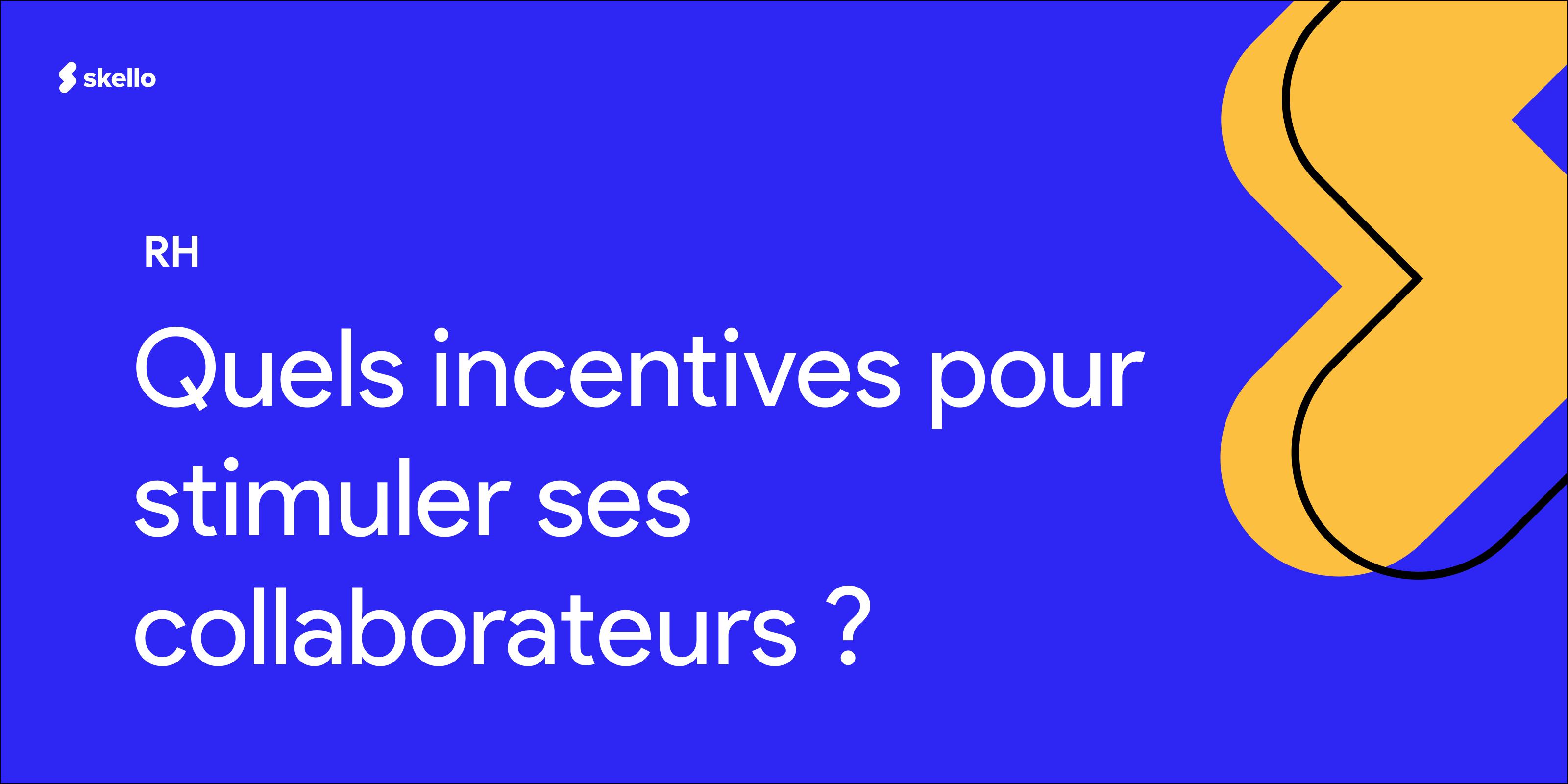 Quels incentives pour stimuler ses collaborateurs? 💸