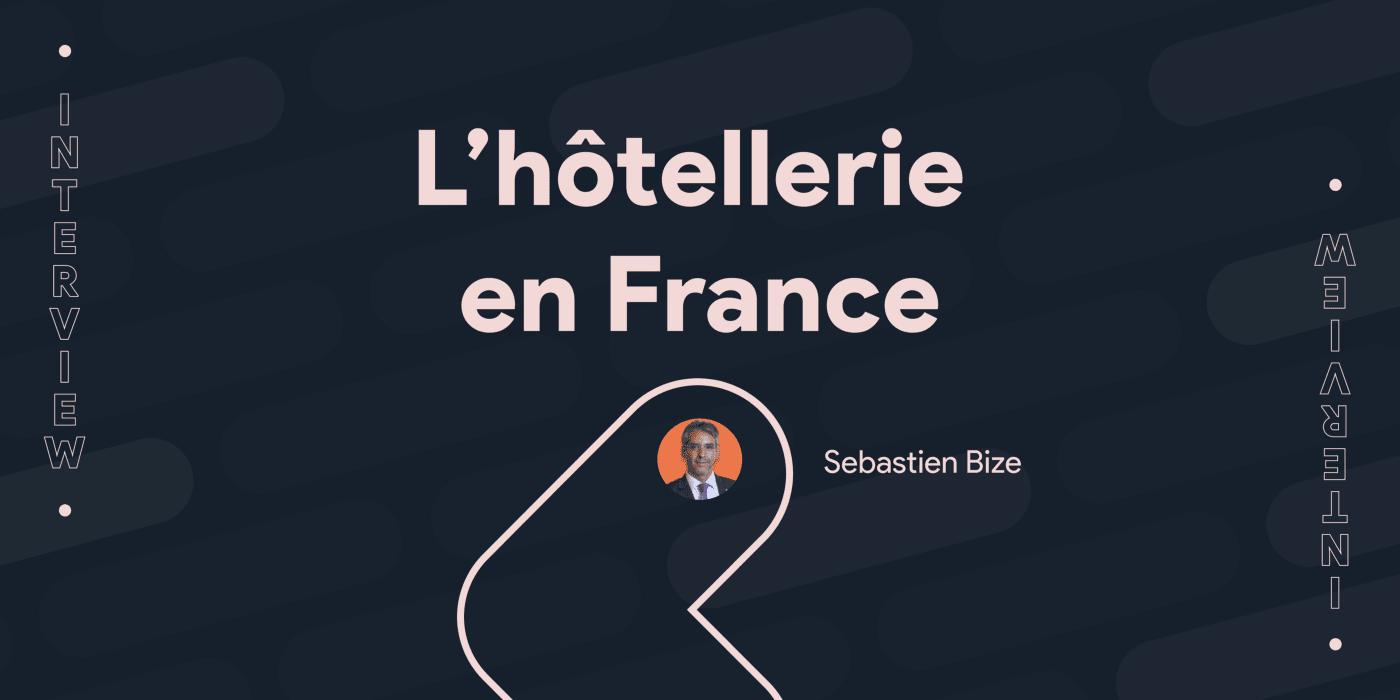 Rencontre avec Sebastien Bize: évolution de l'hôtellerie en France