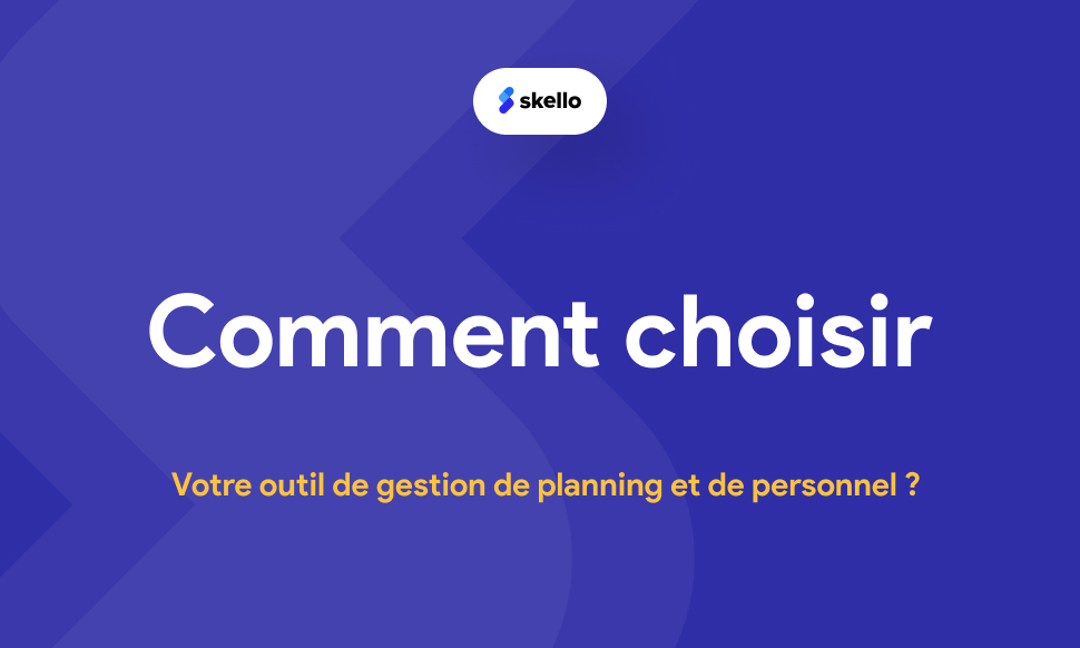 Comment choisir son outil de gestion de planning et de personnel ?