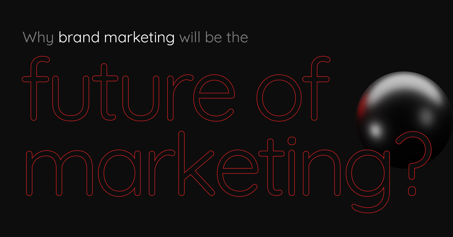 Why brand marketing will be the future of marketing?