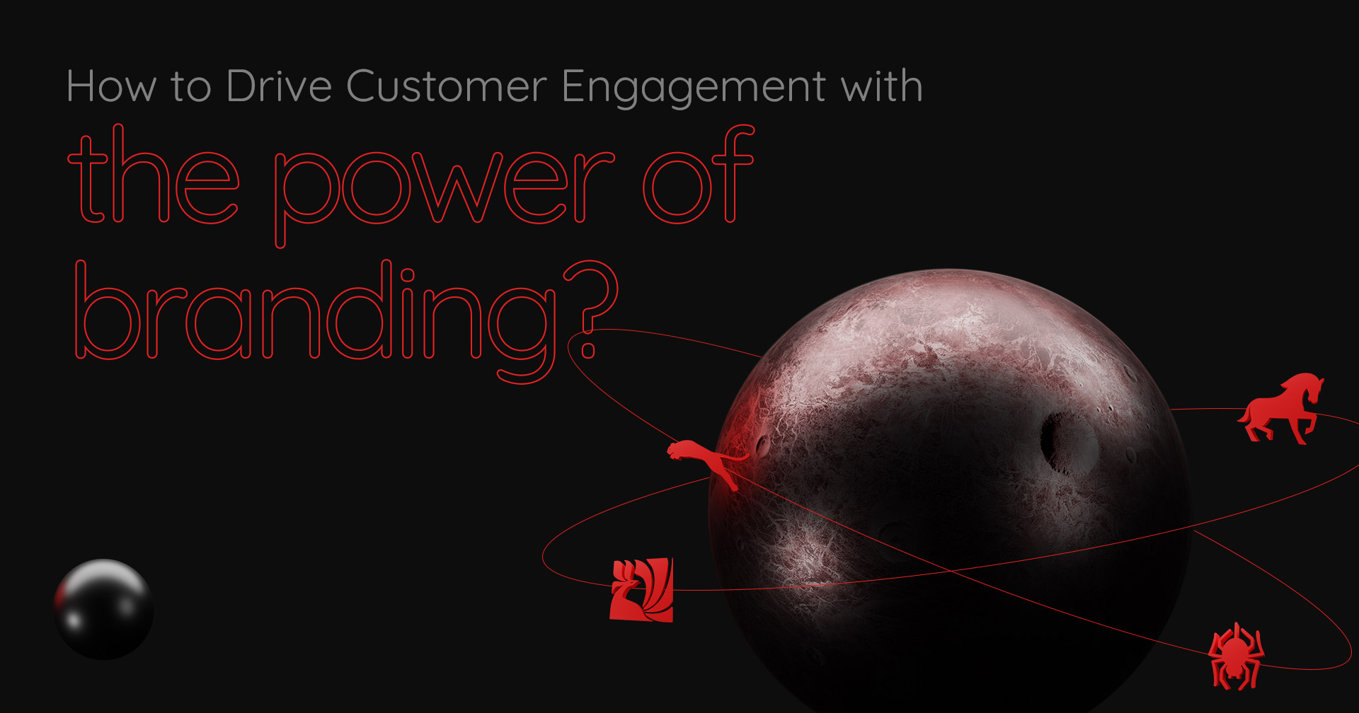 Drive Customer Engagement With The Power Of Branding