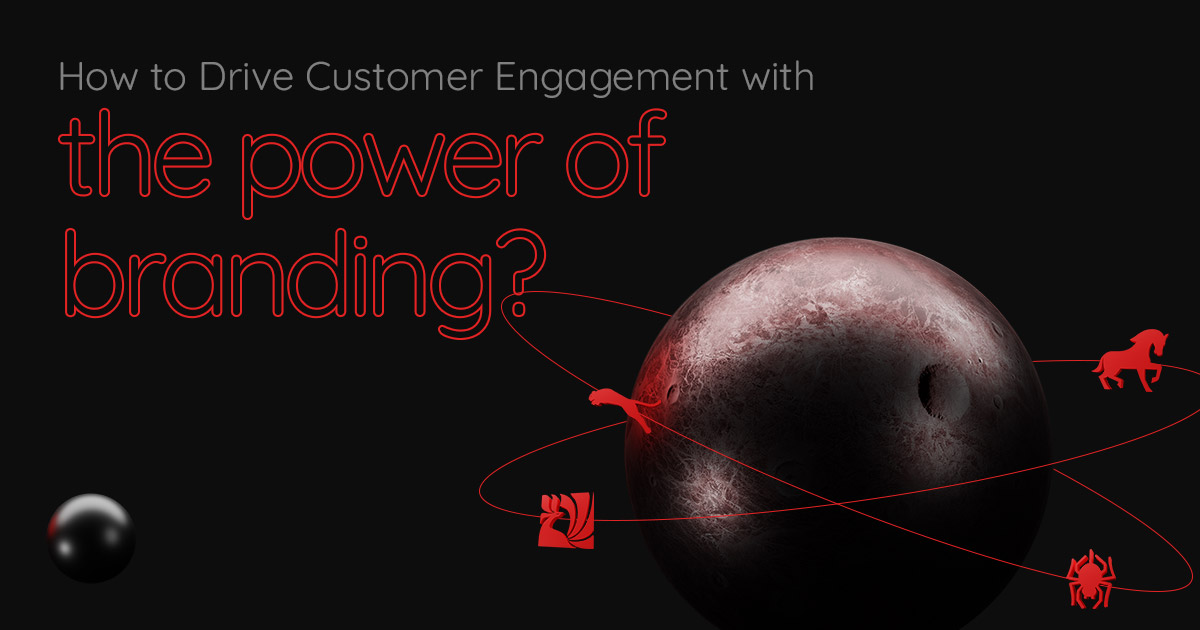 How to Drive Customer Engagement With The Power Of Branding?