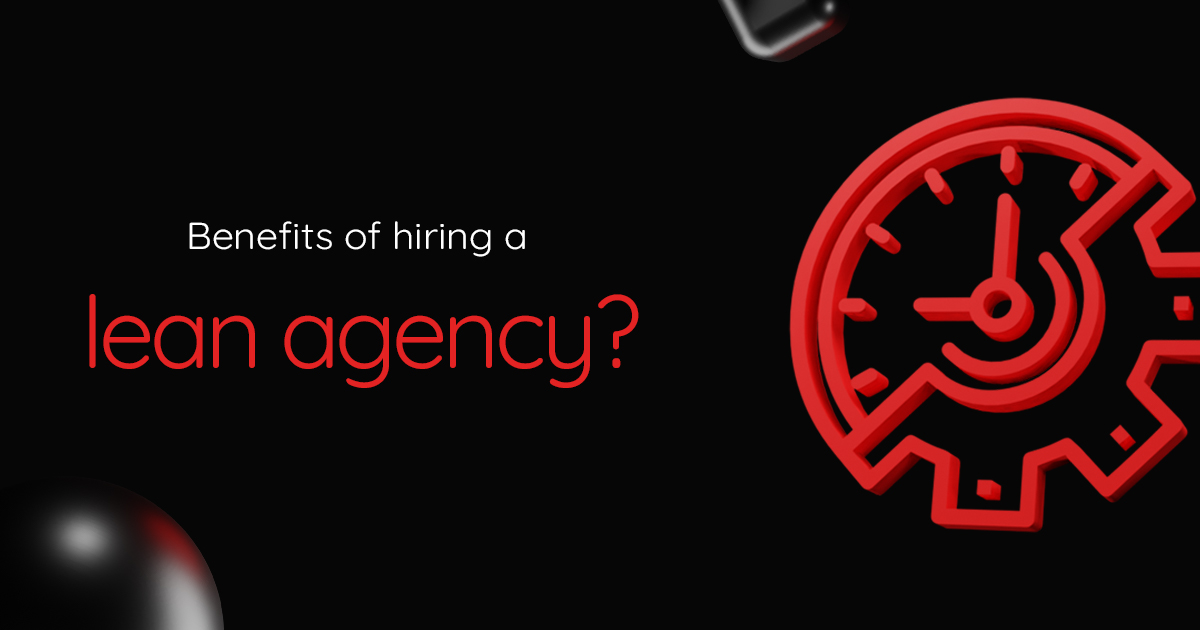 Benefits of hiring a lean agency?