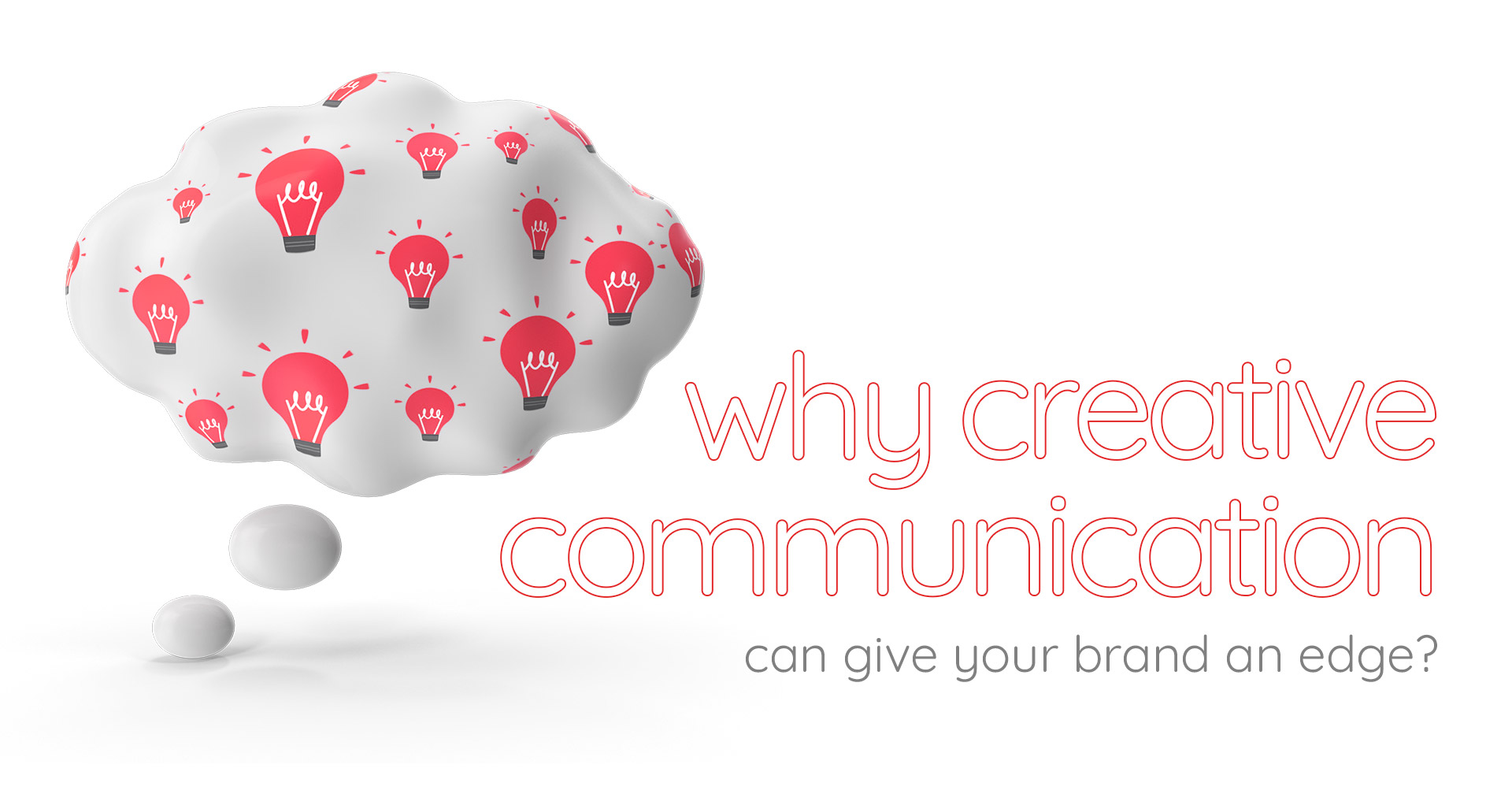 Why creative communication is good for your brand?