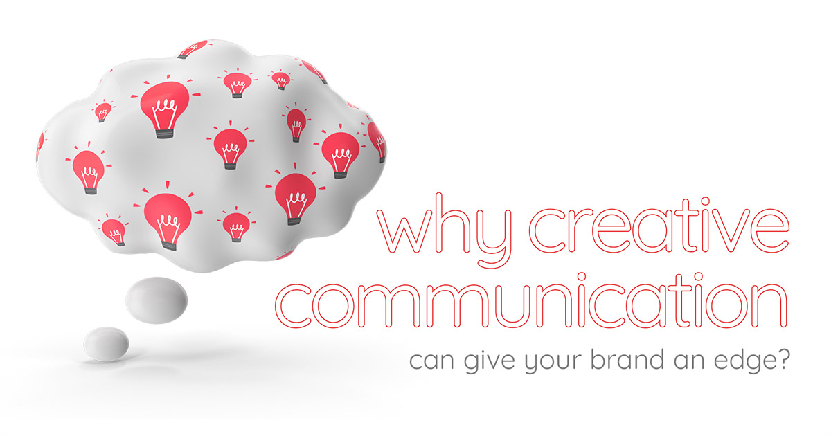 Why creative communication can give your brand an edge?