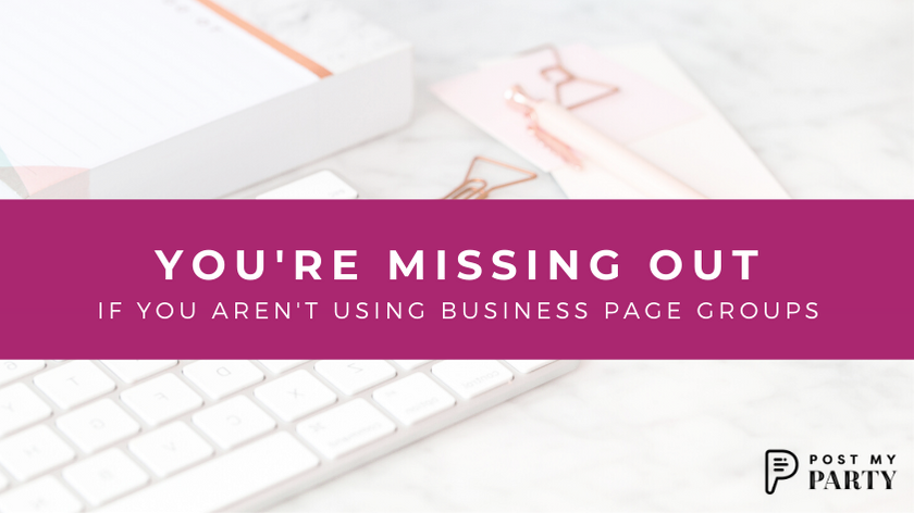You're Missing Out If You Aren't Using Business Page Groups. Here's Why.