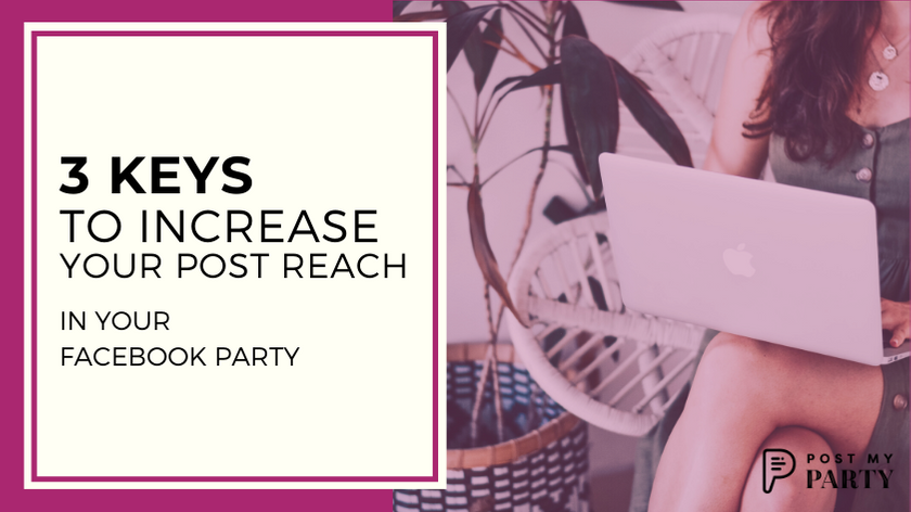 3 Keys to Increasing Your Facebook Post Reach In Your Online Party