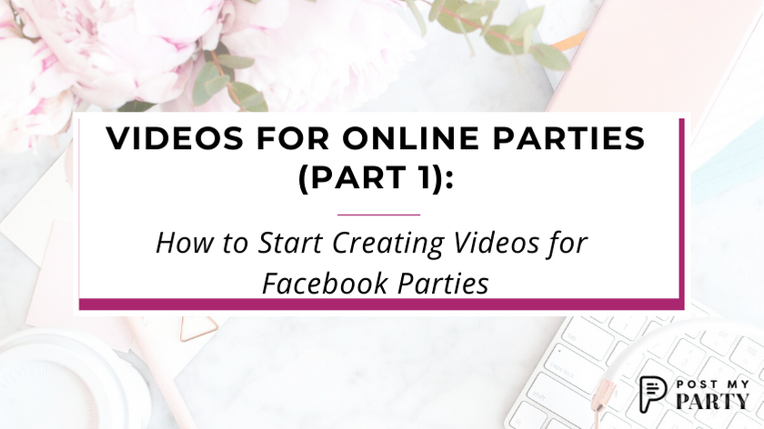 Videos for Online Parties (Part 1): How to Start Creating Videos for Facebook Parties