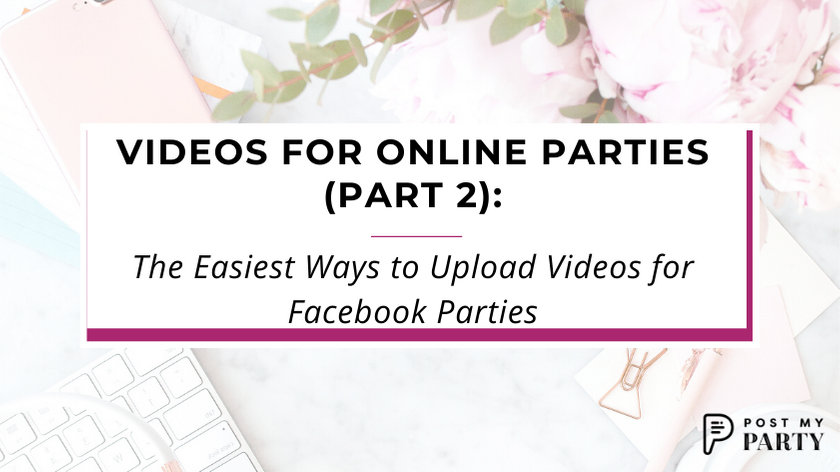 Videos for Online Parties (Part 2): The Easiest Ways to Upload Videos for Facebook Parties