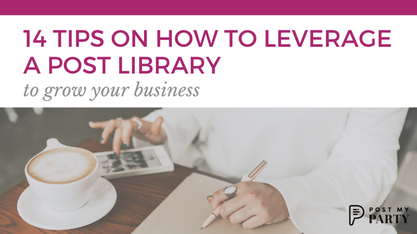 14 Tips on How to Leverage A Post Library to Grow Your Business