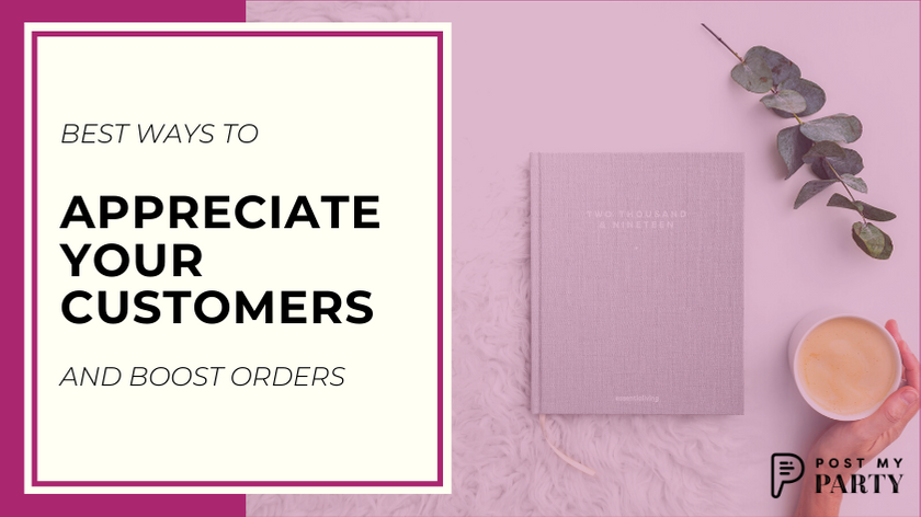 Best Ways to Appreciate Your Customers and Boost Orders