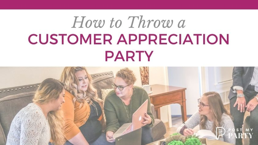 How to Throw a Customer Appreciation Party